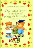 Okładka książki O przedszkolnych i szkolnych przygodach Bazyląt