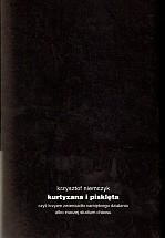 Okładka książki Kurtyzana i pisklęta. Czyli krzywe zwierciadło namiętnego działania albo inaczej studium chaosu