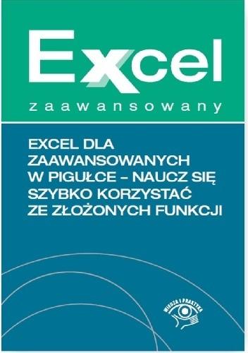 Okładka książki Excel dla zaawansowanych w pigułce - naucz się szybko korzystać ze złożonych funkcji