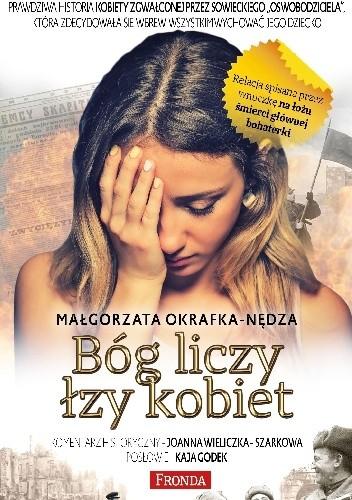 """Okładka książki Bóg liczy łzy kobiet. Prawdziwa historia kobiety zgwałconej przez sowieckiego """"oswobodziciela"""""""