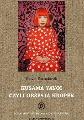 Okładka książki Kusama Yayoi czyli Obsesja Kropek