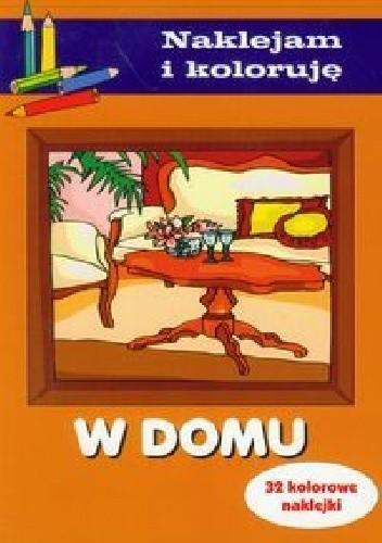Okładka książki W domu. Naklejam i koloruję