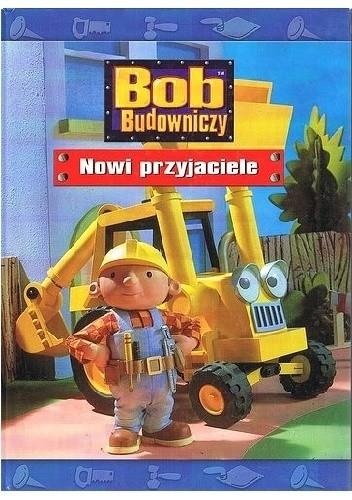 Okładka książki Bob budowniczy. Nowi przyjaciele
