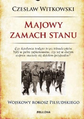 Okładka książki Majowy zamach stanu. Wojskowy rokosz Piłsudskiego
