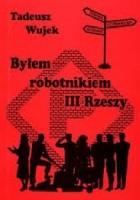 Byłem robotnikiem III Rzeszy