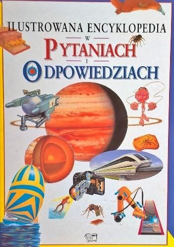 Okładka książki Ilustrowana encyklopedia w pytaniach i odpowiedziach