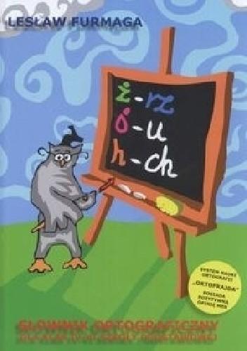 Okładka książki Słownik ortograficzny dla klas IV-VI szkoły podstawowej