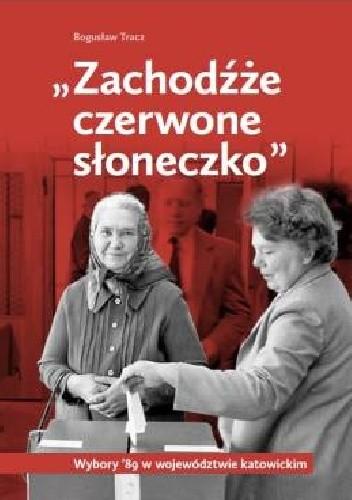 """Okładka książki """"Zachodźże czerwone słoneczko"""". Wybory '89 w województwie katowickim"""