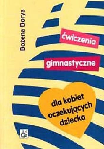 Okładka książki Ćwiczenia gimnastyczne dla kobiet oczekujących dziecka