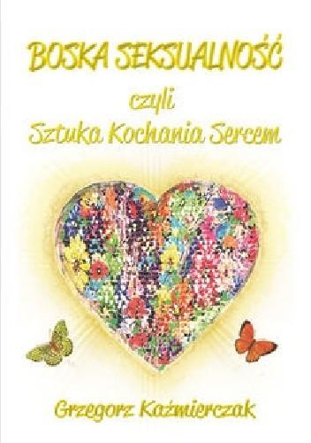 Okładka książki Boska seksualność, czyli sztuka kochania sercem
