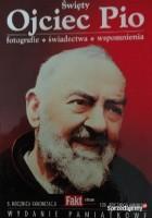 Święty ojciec Pio. Fotografie, świadectwa, wspomnienia
