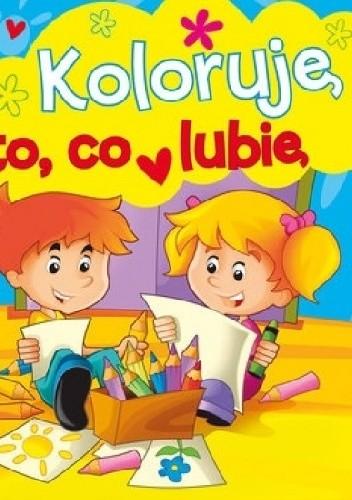 Okładka książki Koloruję to, co lubię