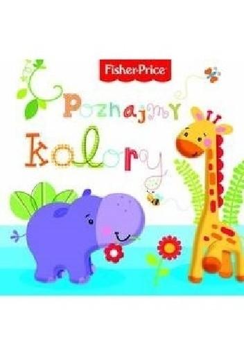 Okładka książki Poznajmy kolory. Fisher Price