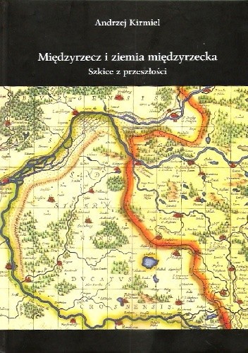 Okładka książki Międzyrzecz i ziemia międzyrzecka. Szkice z przeszłości