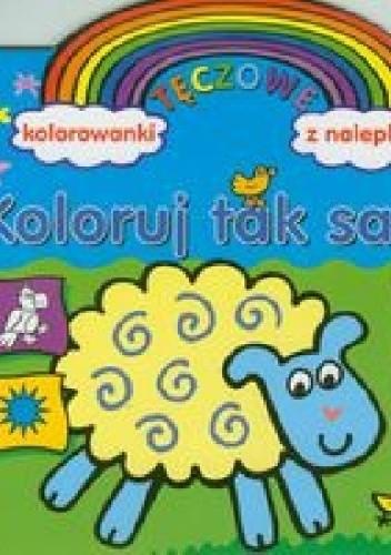 Okładka książki Koloruj tak samo. Tęczowe kolorowanki z nalepkami