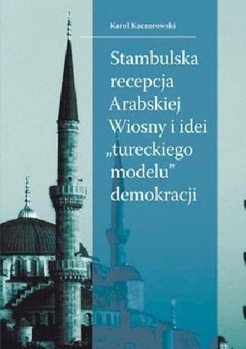 """Okładka książki Stambulska recepcja Arabskiej Wiosny i idei """"tureckiego modelu"""" demokracji"""