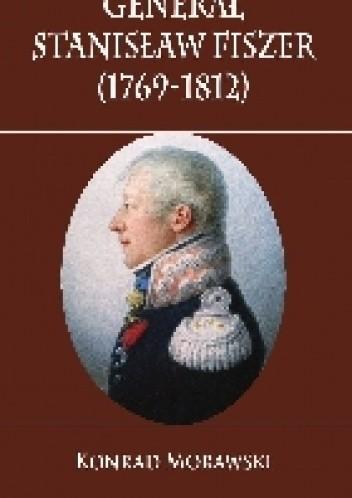 Okładka książki Generał Stanisław Fiszer (1769-1812)