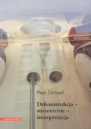 Okładka książki Dekonstrukcja - rozumienie - interpretacja. Studia z filozofii współczesnej i nie tylko