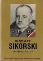 Władysław Sikorski. Żołnierz i polityk