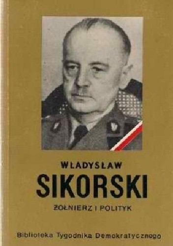Okładka książki Władysław Sikorski. Żołnierz i polityk