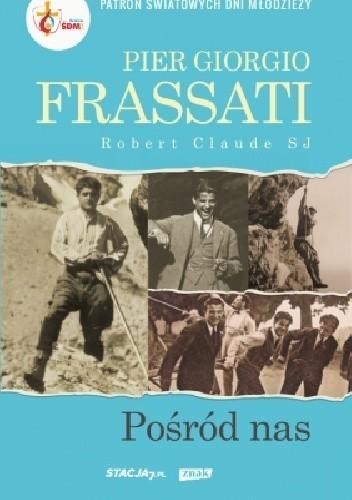 Okładka książki Pier Giorgio Frassati - Pośród nas