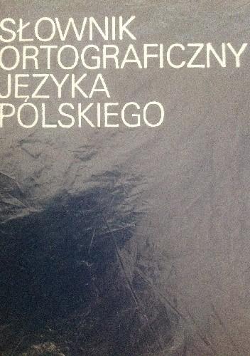 Okładka książki Słownik ortograficzny języka polskiego wraz z zasadami pisowni i interpunkcji