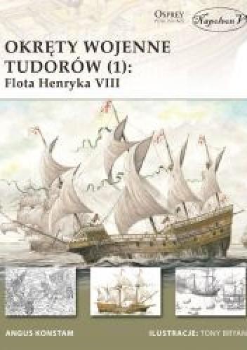Okładka książki Okręty wojenne Tudorów (1): Flota Henryka VIII