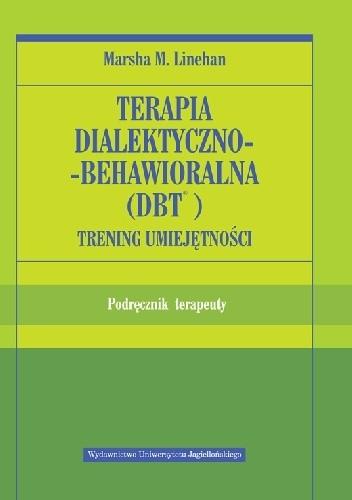 Okładka książki Terapia dialektyczno-behawioralna (DBT). Trening umiejętności Materiały i ćwiczenia dla pacjentów