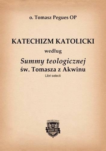 Okładka książki Katechizm Katolicki według Summy teologicznej św. Tomasza z Akwinu