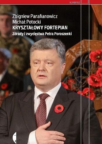 Okładka książki Kryształowy fortepian. Zdrady i zwycięstwa Petra Poroszenki