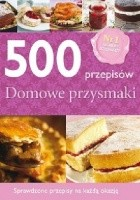 500 przepisów. Domowe przysmaki
