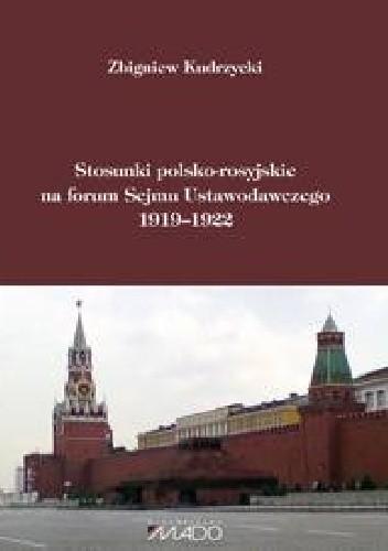 Okładka książki Stosunki polsko–rosyjskie na forum Sejmu Ustawodawczego 1919–1922