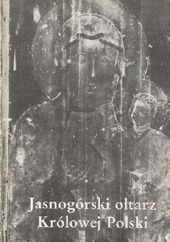 Okładka książki Jasnogórski ołtarz Królowej Polski