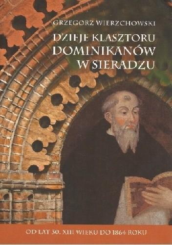 Okładka książki Dzieje klasztoru Dominikanów w Sieradzu. Od lat 30. XIII wieku do 1864 roku