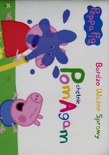 Okładka książki Peppa Pig. Bardzo ważne sprawy. Chętnie pomagam