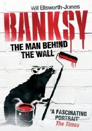 Okładka książki Banksy: The Man Behind the Wall