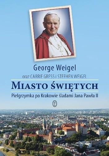 Okładka książki Miasto Świętych.Pielgrzymka po Krakowie śladami Jana Pawła II