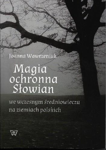 Okładka książki Magia ochronna Słowian we wczesnym średniowieczu na ziemiach polskich