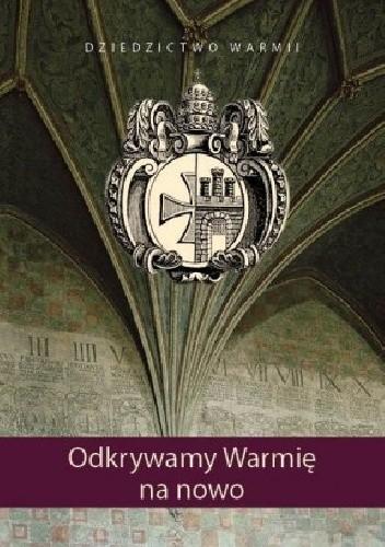 Okładka książki Dziedzictwo Warmii. Odkrywamy Warmię na nowo.