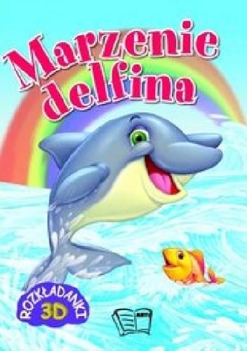 Okładka książki Marzenie delfina. Rozkładanki 3D