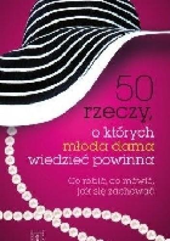 Okładka książki 50 rzeczy, o których młoda dama wiedzieć powinna