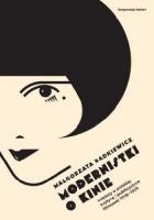 Modernistki o kinie. Kobiety w polskiej krytyce i publicystyce filmowej 1918–1939