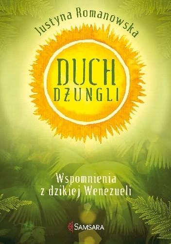 Okładka książki Duch dżungli. Wspomnienia z dzikiej Wenezueli
