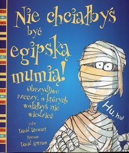 Okładka książki Nie chciałbyś być egipską mumią. Obrzydliwe rzeczy, o których wolałbyś nie wiedzieć