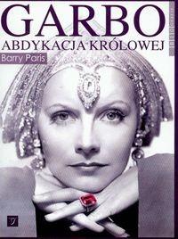 Okładka książki Garbo Abdykacja królowej /Biografie