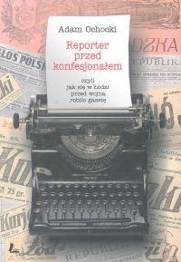 Okładka książki Reporter przed konfesjonałem, czyli jak się w Łodzi przed wo