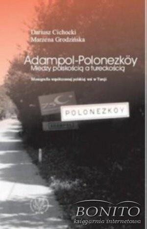 Okładka książki Adampol - Polonezkoy. Między polskością a tureckością. Monografia współczesnej wsi
