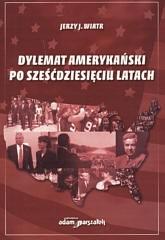 Okładka książki Dylemat amerykański po sześćdziesięciu latach - Jerzy J. Wiatr