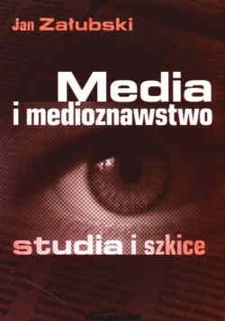 Okładka książki Media i medioznawstwo. Studia i szkice