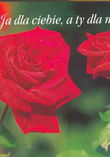 Okładka książki Ja dla ciebie, a ty dla mnie